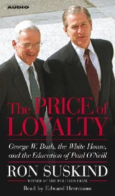 The Price of Loyalty: George W. Bush, the White House, and the Education of Paul O'Neill 9780743536509