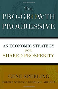 The Pro-Growth Progressive: An Economic Strategy for Shared Prosperity 9780743237536