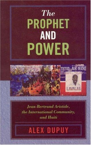 The Prophet and Power: Jean-Bertrand Aristide, the International Community, and Haiti 9780742538313