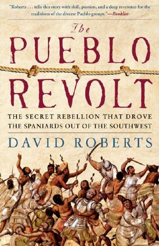 The Pueblo Revolt: The Secret Rebellion That Drove the Spaniards Out of the Southwest 9780743255172