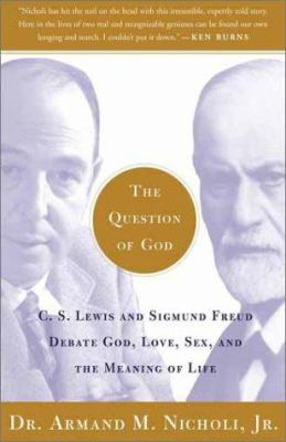 The Question of God: C.S. Lewis and Sigmund Freud Debate God, Love, Sex, and the Meaning of Life 9780743247856