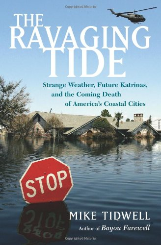 The Ravaging Tide: Strange Weather, Future Katrinas, and the Coming Death of America's Coastal Cities 9780743294706