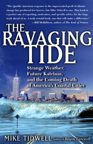 The Ravaging Tide: Strange Weather, Future Katrinas, and the Coming Death of America's Coastal Cities 9780743294713