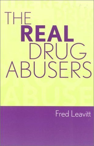 The Real Drug Abusers 9780742525184