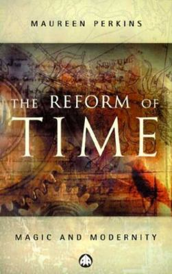 The Reform of Time: Magic and Modernity 9780745317298