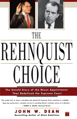 The Rehnquist Choice: The Untold Story of the Nixon Appointment Tht Redefined the Supreme Court 9780743233200