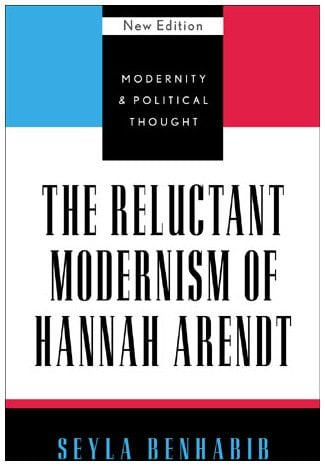 The Reluctant Modernism of Hannah Arendt 9780742521506