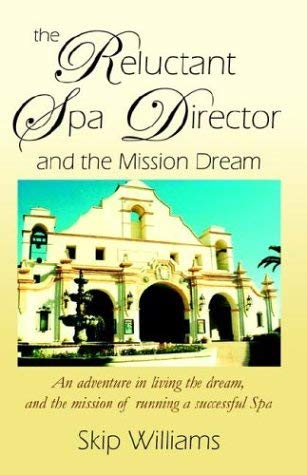 The Reluctant Spa Director (and the Mission Dream) the Reluctant Spa Director (and the Mission Dream) 9780741415950