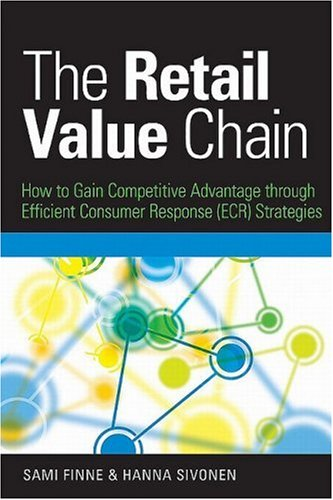 The Retail Value Chain: How to Gain Competitive Advantage Through Efficient Consumer Response (ECR) Strategies 9780749454562