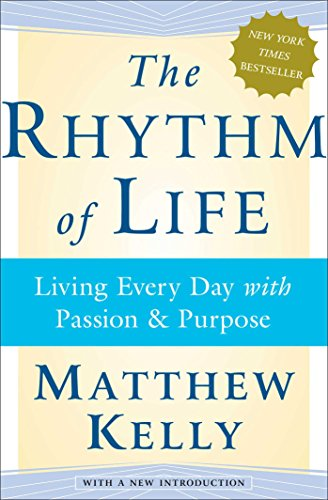 The Rhythm of Life: Living Every Day with Passion and Purpose 9780743265256