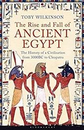The Rise and Fall of Ancient Egypt: The History of a Civilisation from 3000 BC to Cleopatra 11977581