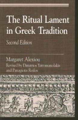 The Ritual Lament in Greek Tradition 9780742507579