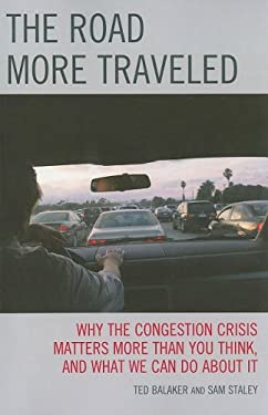 The Road More Traveled: Why the Congestion Crisis Matters More Than You Think, and What We Can Do about It 9780742551138