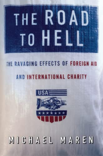 The Road to Hell: The Ravaging Effects of Foreign Aid and International Charity 9780743227865