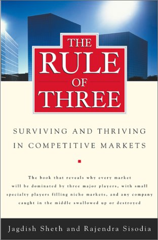 The Rule of Three: Why Only Three Major Competitors Will Survive in Any Market 9780743205603