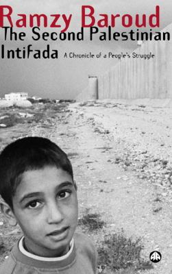 The Second Palestinian Intifada: A Chronicle of a People's Struggle 9780745325477