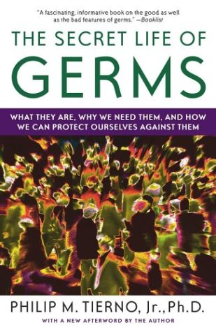The Secret Life of Germs: What They Are, Why We Need Them, and How We Can Protect Ourselves Against Them 9780743421881