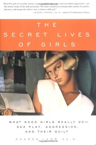 Secret Lives of Girls : What Good Girls Really Do--Sex Play, Aggression, and Their Guilt