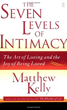 The Seven Levels of Intimacy: The Art of Loving and the Joy of Being Loved 9780743265126