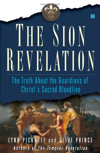 The Sion Revelation: The Truth about the Guardians of Christ's Sacred Bloodline 9780743263030