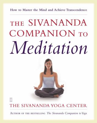 The Sivananda Companion to Meditation: How to Master the Mind and Achieve Transcendence 9780743246118