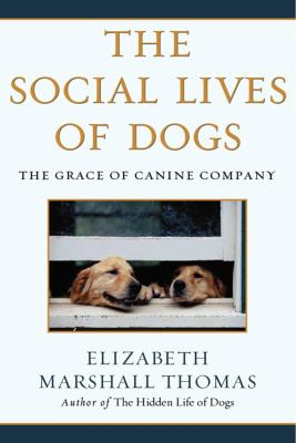 The Social Lives of Dogs: The Grace of Canine Company 9780743422369