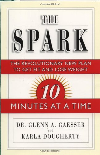The Spark: The Revolutionary New Plan to Get Fit and Lose Weight--10 Minutes at a Time 9780743201568