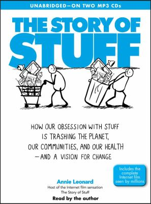 The Story of Stuff: How Our Obsession with Stuff Is Trashing the Planet, Our Communities, and Our Health - And a Vision for Change 9780743599153