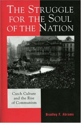 The Struggle for the Soul of the Nation: Czech Culture and the Rise of Communism 9780742530249