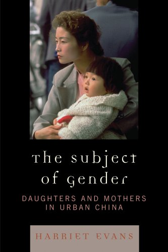 The Subject of Gender: Daughters and Mothers in Urban China 9780742554788