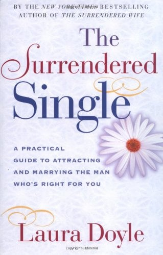 The Surrendered Single: A Practical Guide to Attracting and Marrying the Man Who's Right for You 9780743217897