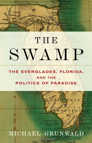 The Swamp: The Everglades, Florida, and the Politics of Paradise 9780743251051