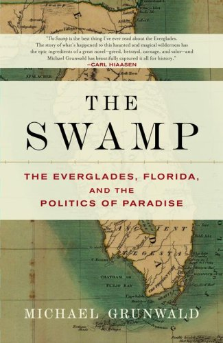 The Swamp: The Everglades, Florida, and the Politics of Paradise 9780743251075