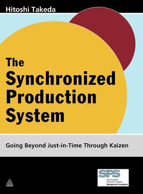 The Synchronized Production System: Going Beyond Just-In-Time Through Kaizen 9780749447656