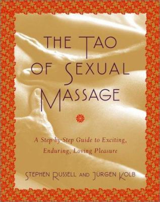 The Tao of Sexual Massage: A Step-By-Step Guide to Exciting, Enduring, Loving Pleasure 9780743246095
