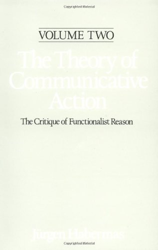 The Theory of Communicative Action: Lifeworld and Systems, a Critique of Functionalist Reason