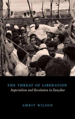 The Threat of Liberation: Imperialism and Revolution in Zanzibar 9780745334073