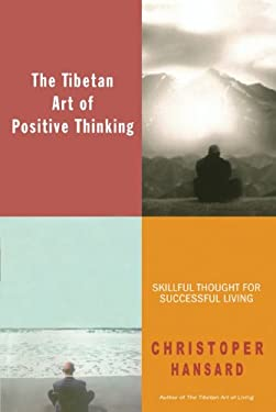 The Tibetan Art of Positive Thinking: Skillful Thought for Successful Living 9780743483261