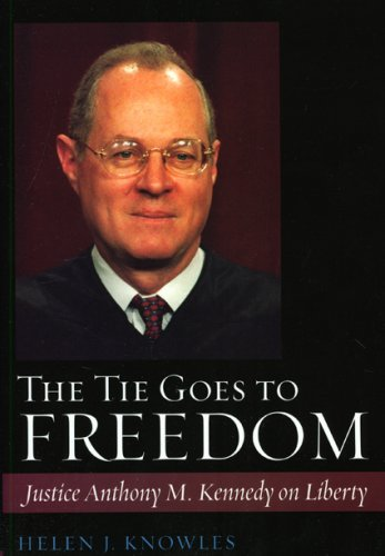 The Tie Goes to Freedom: Justice Anthony M. Kennedy on Liberty 9780742562578