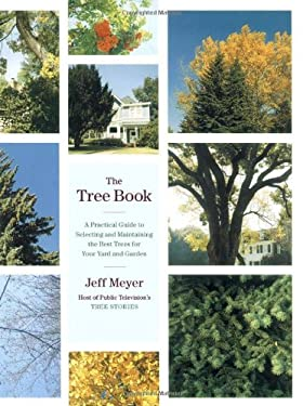 The Tree Book: A Practical Guide to Selecting and Maintaining the Best Trees for Your Yard and Garden 9780743249744