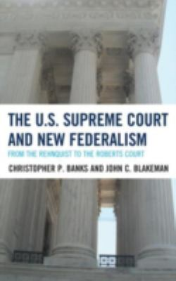 The U.S. Supreme Court and New Federalism: From the Rehnquist to the Roberts Court 9780742535046