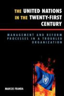 The United Nations in the Twenty-First Century: Management and Reform Processes in a Troubled Organization 9780742553347