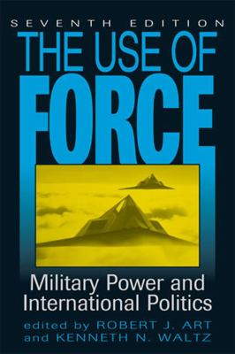 The Use of Force: Military Power and International Politics 9780742556706