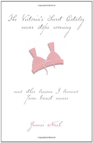 The Victoria's Secret Catalog Never Stops Coming: And Other Lessons I Learned from Breast Cancer 9780743219792