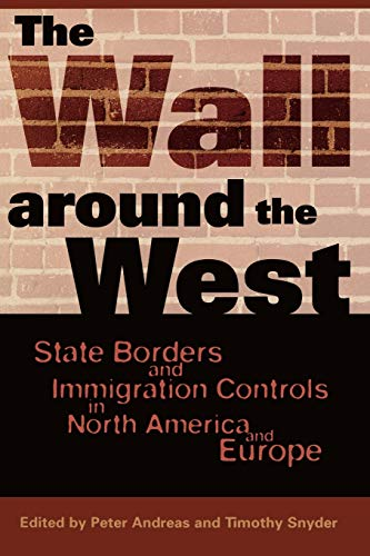 The Wall Around the West: State Borders and Immigration Controls in North America and Europe 9780742501782