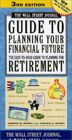 The Wall Street Journal Guide to Planning Your Financial Future, 3rd Edition: The Easy-To-Read Guide to Planning for Retirement