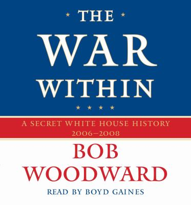 The War Within: A Secret White House History 2006-2008 9780743570503