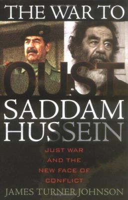 The War to Oust Saddam Hussein: Just War and the New Face of Conflict 9780742549562