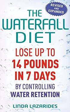The Waterfall Diet: Lose Up to 14 Pounds in 7 Days by Controlling Water Retention 9780749942533