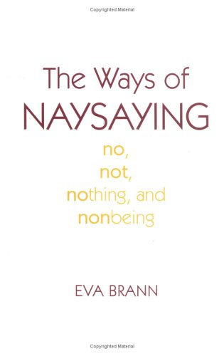 The Ways of Naysaying: No, Not, Nothing, and Nonbeing 9780742512283